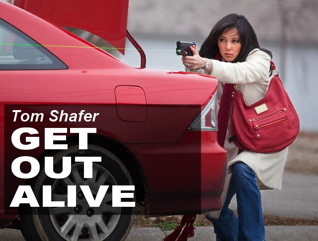 Tom Shafer:  GET OUT ALIVE!