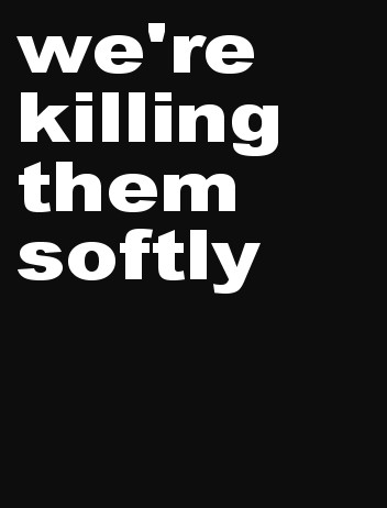 We're winning series:  We're killing them softly.