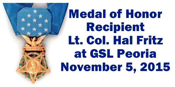 MEDAL OF HONOR:  Lt. Col. Hal Fritz to speak at GSL Peoria November 5th