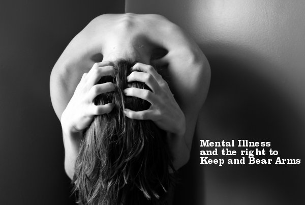 MENTAL HEALTH and the Right to Keep and Bear Arms
