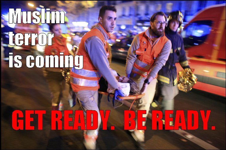 MUSLIM TERROR IS COMING:  Get ready. Be ready.