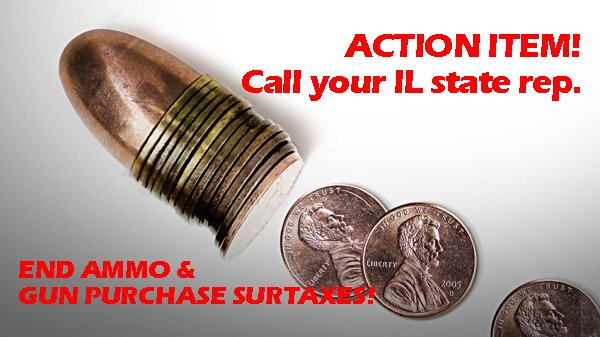 ACTION ITEM:  Encourage your IL State Rep. to co-sponsor the ammo tax ban bill – HB-4348.
