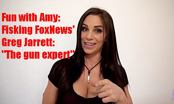 "FELONY-GRADE STUPID:  Amy Jane fisks FoxNews' Greg Jarrett, supposed ""gun expert"""