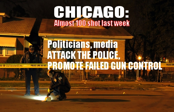 WELCOME TO MURDER CITY, USA:  Almost 100 people shot by violent criminals last week; politicians, media seek gun control and blame cops