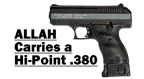 NOW WE KNOW:  Allah prefers to carry a Hi-Point .380