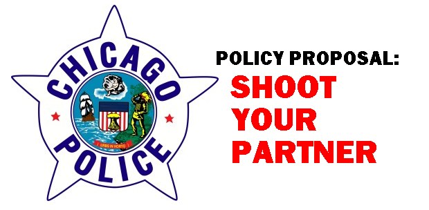 Chicago Police Proposed Use-of-Force Policy:  SHOOT YOUR PARTNER