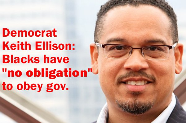 "UNHELPFUL:  DNC's Keith Ellison says Blacks have ""no obligation"" to obey government"