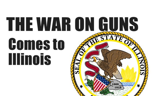 LEGISLATIVE UPDATE:  The War on Guns Comes To Illinois