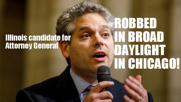 CHICAGO ISN'T SAFE:  Illinois Attorney General Candidate Robbed in Broad Daylight!