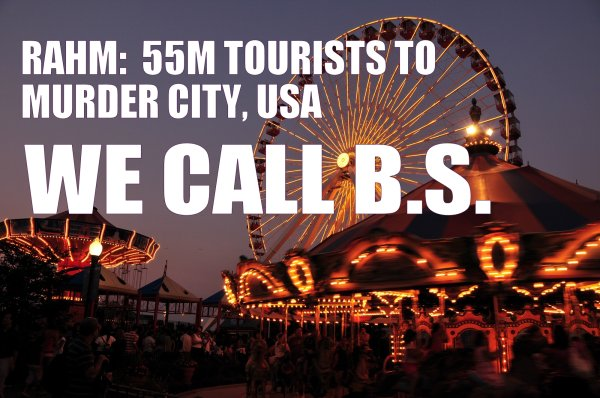BIG FAKE NEWS B.S.:  Rahm Claims 55M Visitors to Murder City USA.  If Only!
