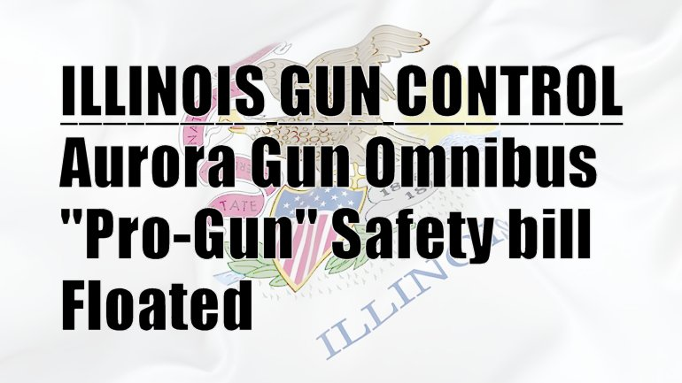 "Illinois ""Omnibus"" Gun Control Bill Set To Drop:  1000% FOID fee hike, shorten FOID term, felonies…"