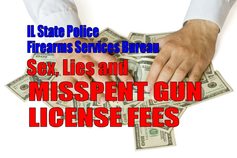 IL GUN LICENSES:  Sex, Lies, and Misspent Gun Fees