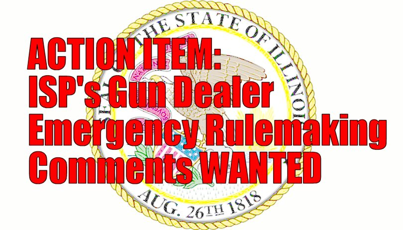 ACTION ITEM:  Write JCAR to challenge ISP's Gun Dealer Licensing Act Emergency Rules